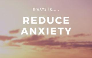 8 ways to reduce anxiety