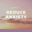 8 ways to reduce anxiety