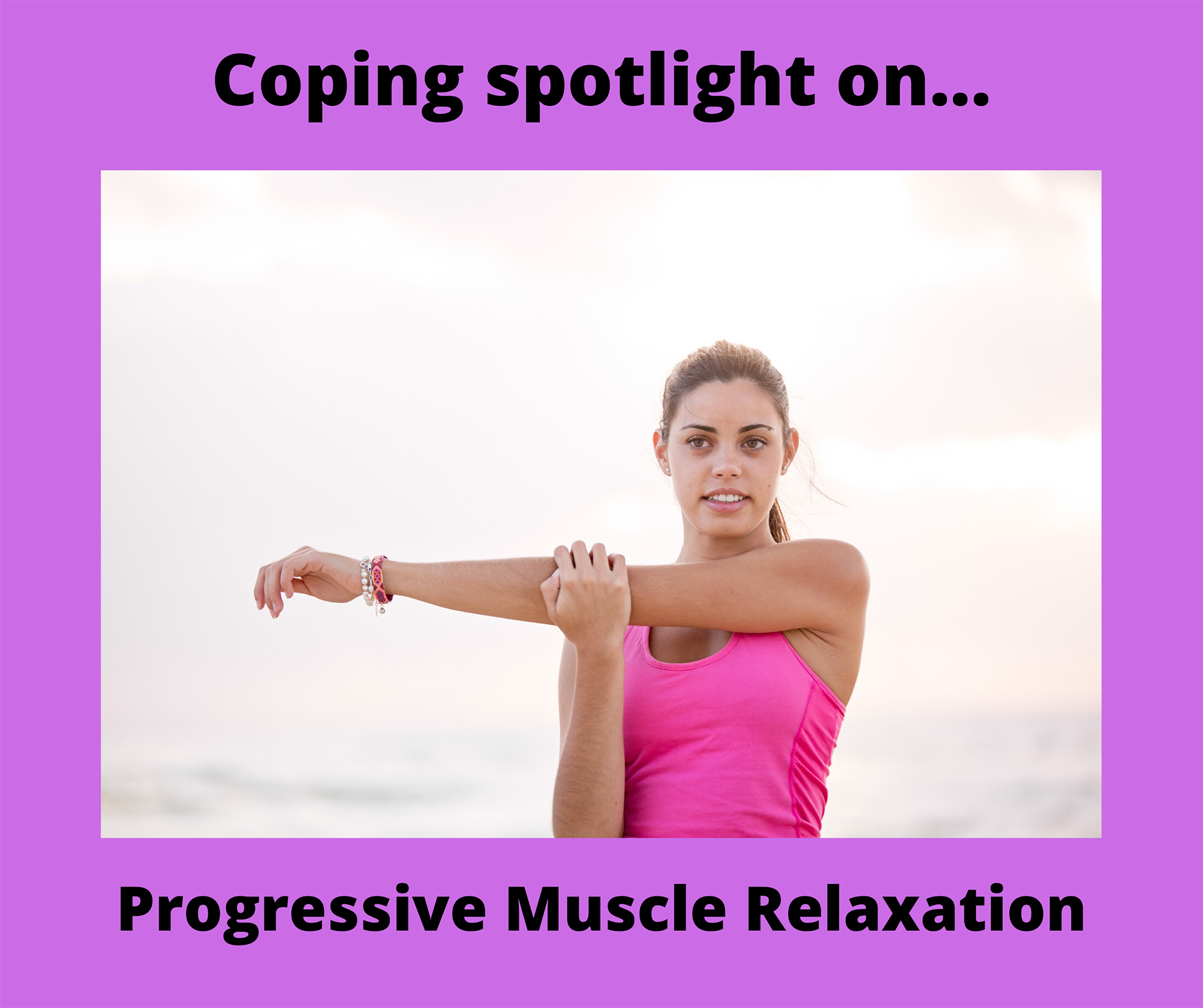Coping spotlight on…Progressive Muscle Relaxation
