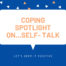 Coping Spotlight on…Self-Talk
