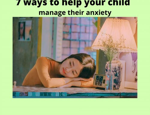 7 ways to help your child manage their anxiety