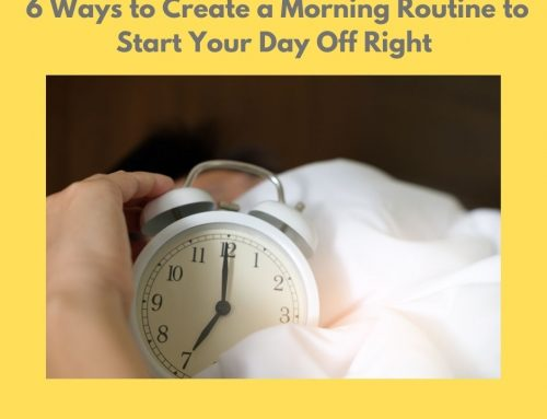 6 Ways to Create a Morning Routine That Starts Your Day Off Right